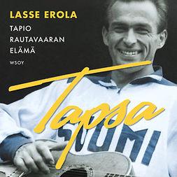 Erola, Lasse - Tapsa: Tapio Rautavaaran elämä, audiobook
