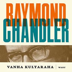 Chandler, Raymond - Vanha kultaraha, audiobook
