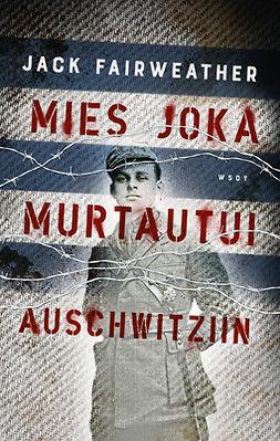 Fairweather, Jack - Mies joka murtautui Auschwitziin, e-kirja