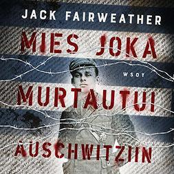 Fairweather, Jack - Mies joka murtautui Auschwitziin, äänikirja