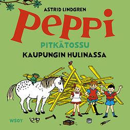 Lindgren, Astrid - Peppi Pitkätossu kaupungin hulinassa, äänikirja