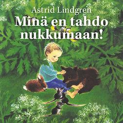 Lindgren, Astrid - Minä en tahdo nukkumaan!, äänikirja