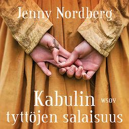 Nordberg, Jenny - Kabulin tyttöjen salaisuus: Vaietun vastarinnan jäljillä Afganistanissa, äänikirja