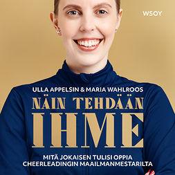 Appelsin, Ulla - Näin tehdään ihme: Mitä jokaisen tulisi oppia cheerleadingin maailmanmestarilta, äänikirja