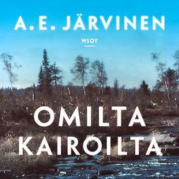 Järvinen, A. E. - Omilta kairoilta, äänikirja