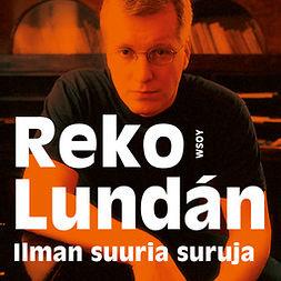 Lundán, Reko - Ilman suuria suruja, äänikirja