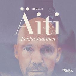Jaatinen, Pekka - Äiti, äänikirja