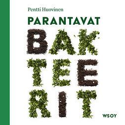 Huovinen, Pentti - Parantavat bakteerit, äänikirja