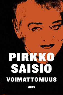 Saisio, Pirkko - Voimattomuus, ebook