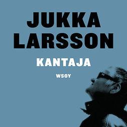 Larsson, Jukka - Kantaja, äänikirja