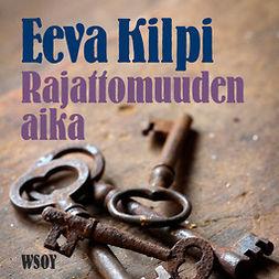 Kilpi, Eeva - Rajattomuuden aika, äänikirja