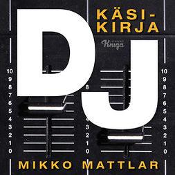 Mattlar, Mikko - Dj – Käsikirja, äänikirja