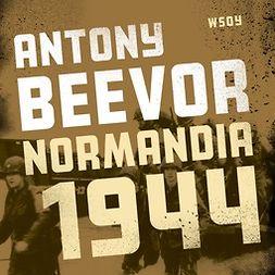 Beevor, Antony - Normandia 1944. Maihinnoususta Pariisin vapauttamiseen, audiobook
