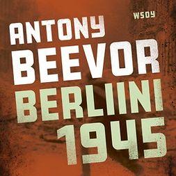 Beevor, Antony - Berliini 1945, äänikirja