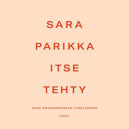 Parikka, Sara - Itse tehty: Opas omannäköiseen työelämään, äänikirja
