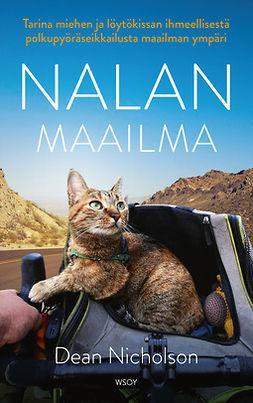 Nicholson, Dean - Nalan maailma: Tarina miehen ja löytökissan ihmeellisestä polkupyöräseikkailusta maailman ympäri, e-kirja