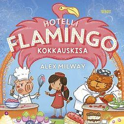 Milway, Alex - Hotelli Flamingo: Kokkauskisa, äänikirja
