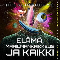 Adams, Douglas - Elämä, maailmankaikkeus – ja kaikki, audiobook
