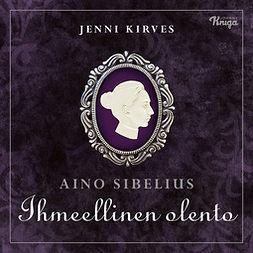 Kirves, Jenni - Aino Sibelius - Ihmeellinen olento, äänikirja
