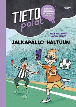 Wickström, Mika - Tietopalat: Jalkapallo haltuun, e-kirja