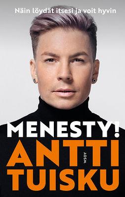 Tuisku, Antti - Menesty!: Näin löydät itsesi ja voit hyvin, e-kirja
