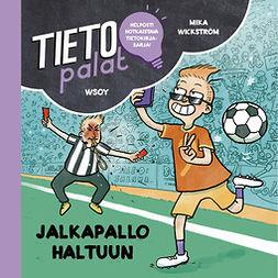 Wickström, Mika - Tietopalat: Jalkapallo haltuun, äänikirja