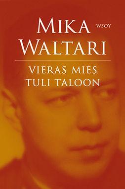 Waltari, Mika - Vieras mies tuli taloon, e-kirja