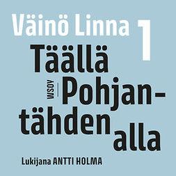 Linna, Väinö - Täällä Pohjantähden alla 1, äänikirja