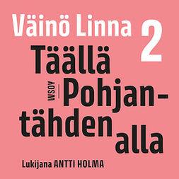 Linna, Väinö - Täällä Pohjantähden alla 2, äänikirja