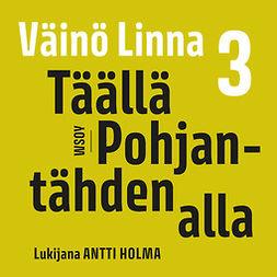 Linna, Väinö - Täällä Pohjantähden alla 3, äänikirja