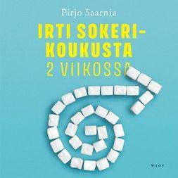 Saarnia, Pirjo - Irti sokerikoukusta 2 viikossa, audiobook