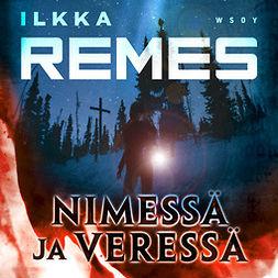 Remes, Ilkka - Nimessä ja veressä, audiobook
