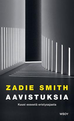 Smith, Zadie - Aavistuksia: Kuusi esseetä eristysajasta, e-kirja