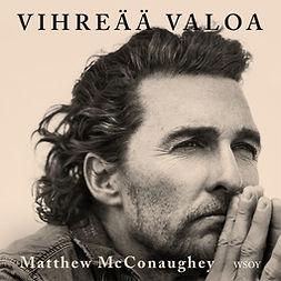 McConaughey, Matthew - Vihreää valoa, äänikirja
