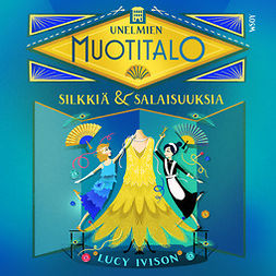 Ivison, Lucy - Unelmien muotitalo: Silkkiä ja salaisuuksia, äänikirja