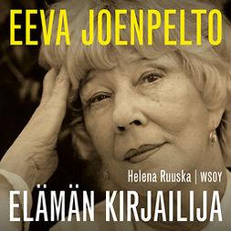Ruuska, Helena - Eeva Joenpelto. Elämän kirjailija, äänikirja