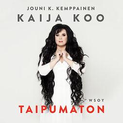 Kemppainen, Jouni K. - Kaija Koo: Taipumaton, äänikirja