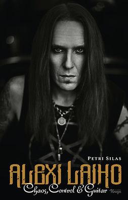 Silas, Petri - Alexi Laiho – Chaos, Control & Guitar, ebook
