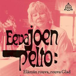 Joenpelto, Eeva - Elämän rouva, rouva Glad, äänikirja