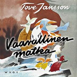 Jansson, Tove - Vaarallinen matka (uusi suomennos), audiobook