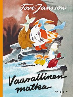 Jansson, Tove - Vaarallinen matka (uusi suomennos), ebook