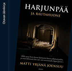 Joensuu, Matti Yrjänä - Harjunpää ja rautahuone, äänikirja