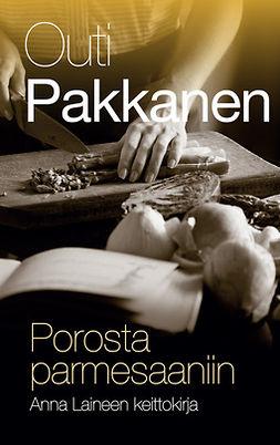 Porosta parmesaaniin: Anna Laineen keittokirja