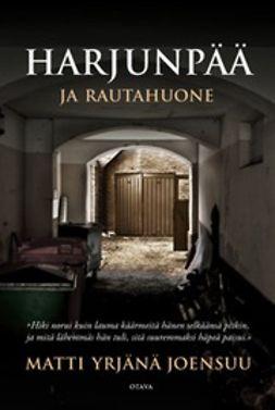 Joensuu, Matti Yrjänä - Harjunpää ja rautahuone, e-bok