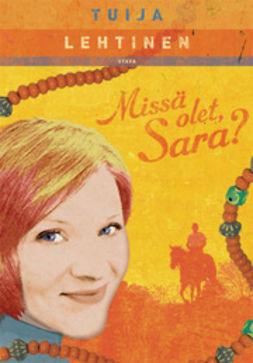 Lehtinen, Tuija - Missä olet, Sara?, ebook