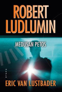 Lustbader, Eric van - Robert Ludlumin Medusan petos, e-kirja