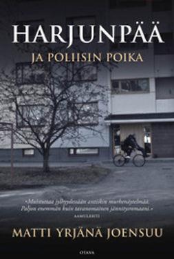 Joensuu, Matti Yrjänä - Harjunpää ja poliisin poika: romaani rikoksesta ja siitä mitä me emme näe omassa silmässämme, e-kirja