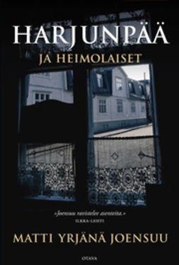 Joensuu, Matti Yrjänä - Harjunpää ja heimolaiset: romaani kahdesta rikoksesta ja toisentutkimisesta, kaikista jotka eivät näe kuvaansa poliisin kasvojen alta, e-kirja