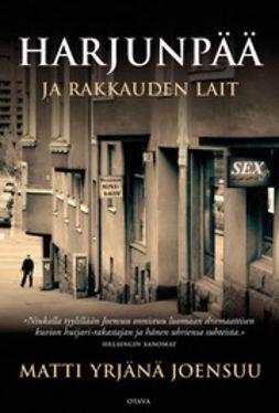 Joensuu, Matti Yrjänä - Harjunpää ja rakkauden lait: romaani rikoksesta ja muusta, e-kirja