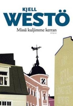 Westö, Kjell - Missä kuljimme kerran, e-kirja